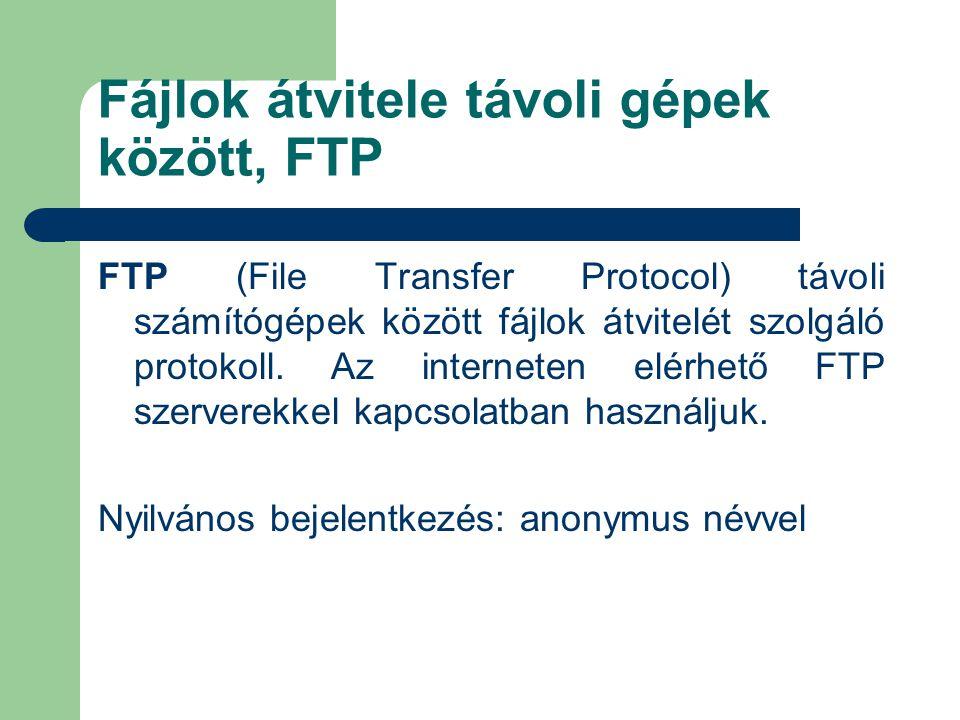 Fájlok átvitele távoli gépek között, FTP FTP (File Transfer Protocol) távoli számítógépek között fájlok átvitelét szolgáló protokoll. Az interneten el