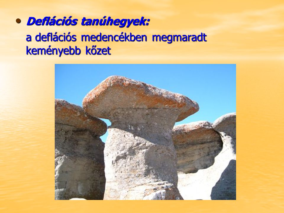 A szélmarás a felszín közelében hatékony A szélmarás a felszín közelében hatékony A felpattanó homokszemcsék okozzák a sziklák lábába a bemélyedéseket A felpattanó homokszemcsék okozzák a sziklák lábába a bemélyedéseket Így alakulnak ki a gombasziklák Így alakulnak ki a gombasziklák