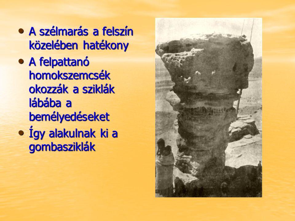 A szélmarás a felszín közelében hatékony A szélmarás a felszín közelében hatékony A felpattanó homokszemcsék okozzák a sziklák lábába a bemélyedéseket