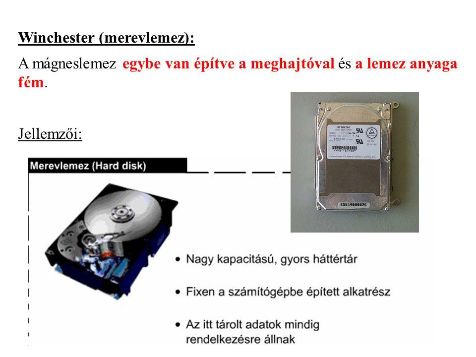 Winchester (merevlemez): A mágneslemez egybe van építve a meghajtóval és a lemez anyaga fém. Jellemzői: