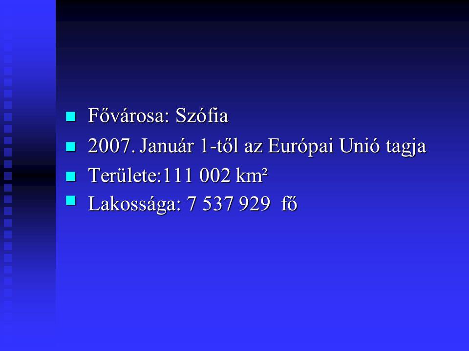 Fővárosa: Szófia Fővárosa: Szófia 2007. Január 1-től az Európai Unió tagja 2007. Január 1-től az Európai Unió tagja Területe:111 002 km² Területe:111