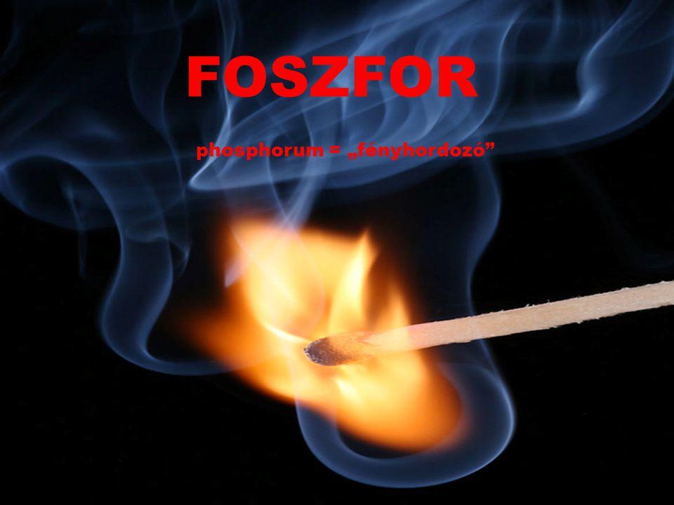 "FOSZFOR phosphorum = ""fényhordozó"""