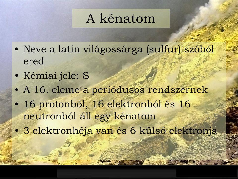 A kénatom Neve a latin világossárga (sulfur) szóból ered Kémiai jele: S A 16. eleme a periódusos rendszernek 16 protonból, 16 elektronból és 16 neutro