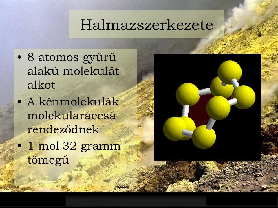 Halmazszerkezete 8 atomos gyűrű alakú molekulát alkot A kénmolekulák molekularáccsá rendeződnek 1 mol 32 gramm tömegű