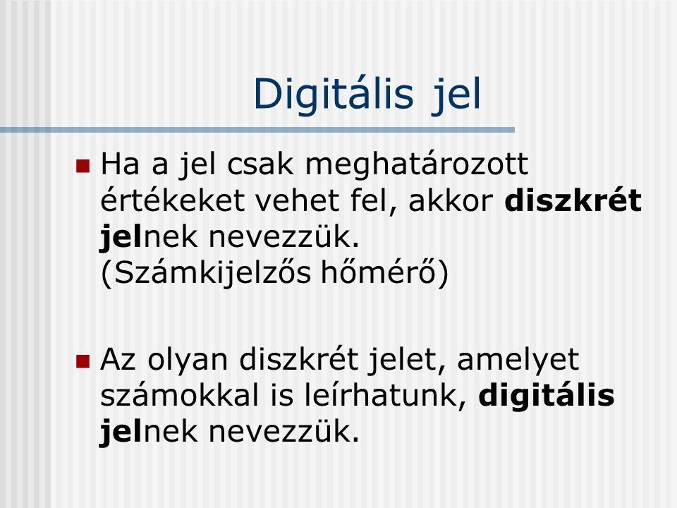 Digitális jel Ha a jel csak meghatározott értékeket vehet fel, akkor diszkrét jelnek nevezzük.