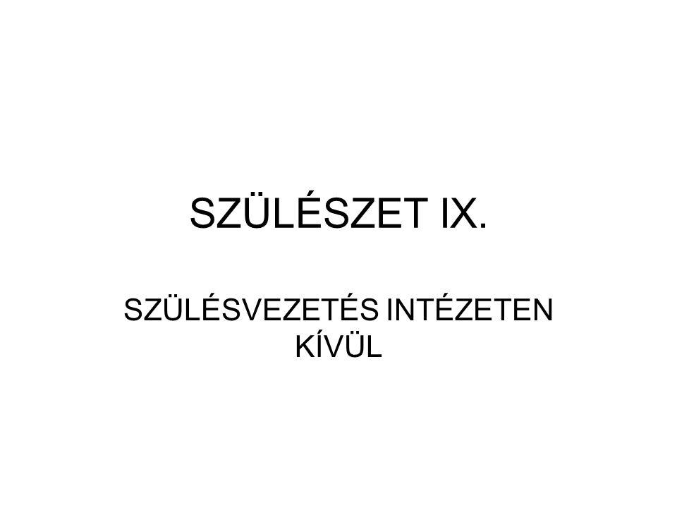SZÜLÉSZET IX. SZÜLÉSVEZETÉS INTÉZETEN KÍVÜL