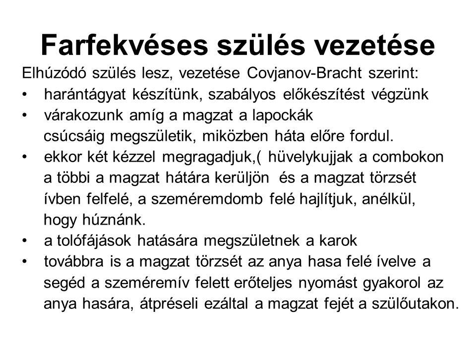 Farfekvéses szülés vezetése Elhúzódó szülés lesz, vezetése Covjanov-Bracht szerint: harántágyat készítünk, szabályos előkészítést végzünk várakozunk a