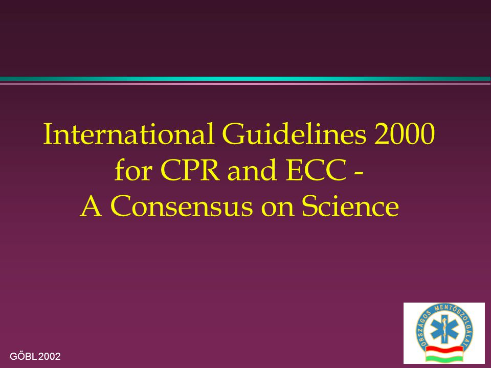 GŐBL 2002 International Guidelines 2000 for CPR and ECC - A Consensus on Science