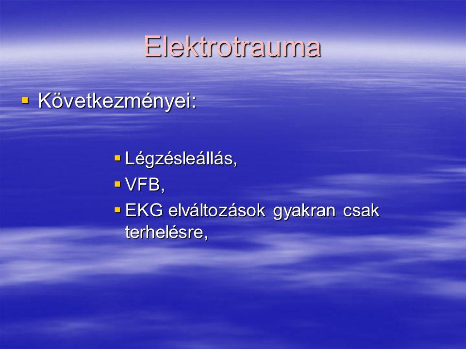 Elektrotrauma  Következményei:  Légzésleállás,  VFB,  EKG elváltozások gyakran csak terhelésre,