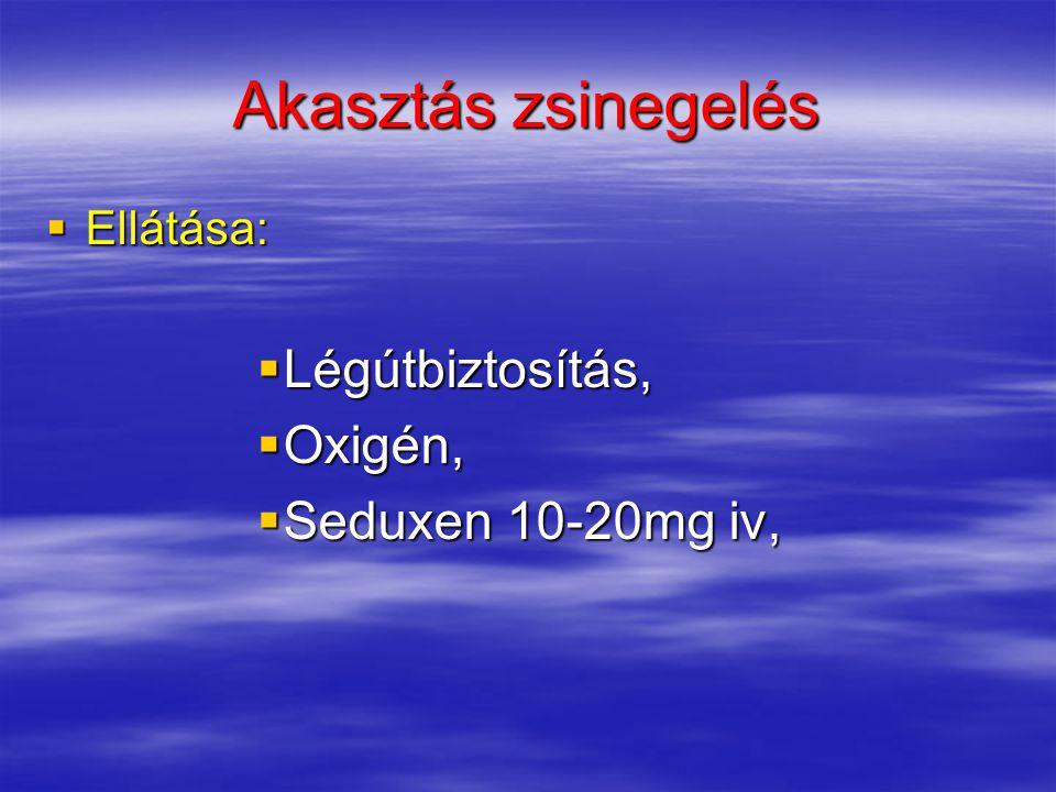 Akasztás zsinegelés  Ellátása:  Légútbiztosítás,  Oxigén,  Seduxen 10-20mg iv,