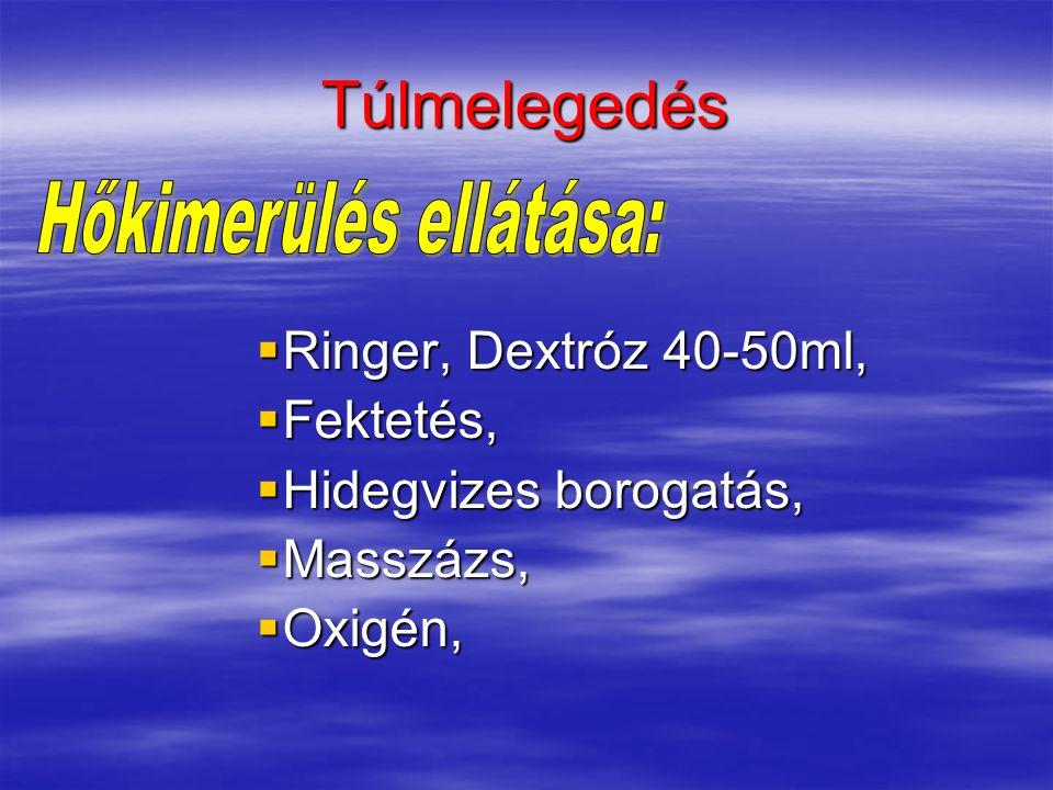 Túlmelegedés  Ringer, Dextróz 40-50ml,  Fektetés,  Hidegvizes borogatás,  Masszázs,  Oxigén,