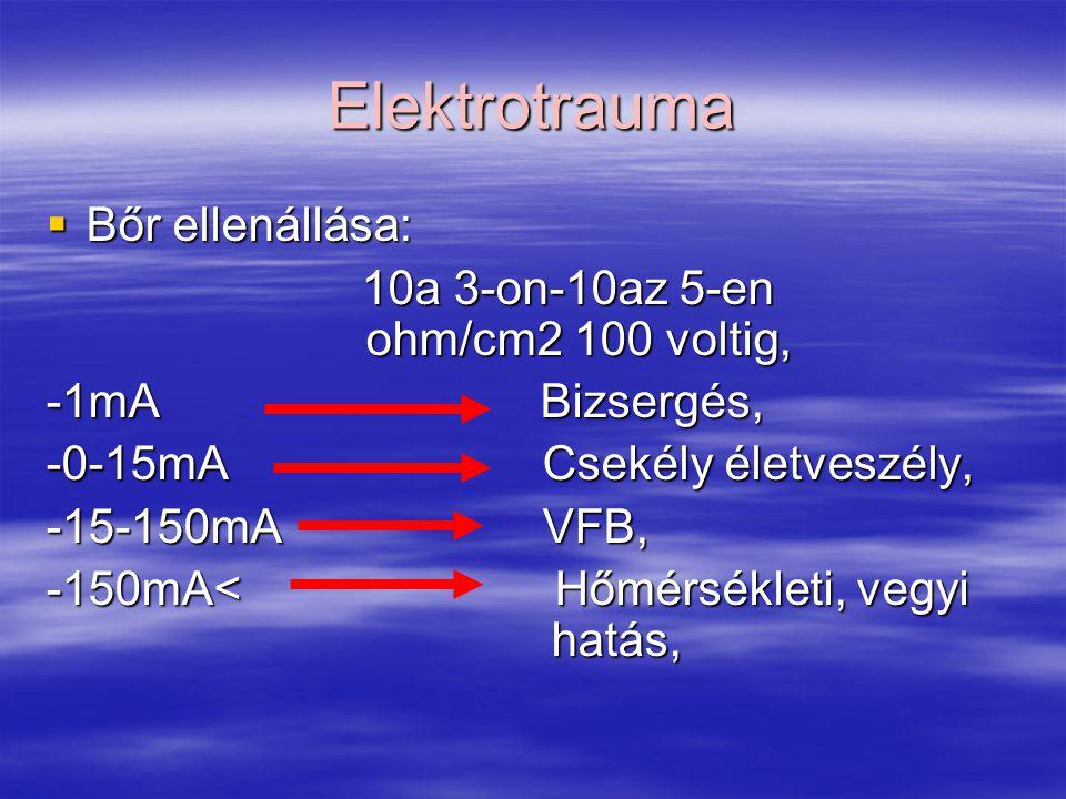Elektrotrauma  Bőr ellenállása: 10a 3-on-10az 5-en ohm/cm2 100 voltig, 10a 3-on-10az 5-en ohm/cm2 100 voltig, -1mA Bizsergés, -0-15mA Csekély életveszély, -15-150mA VFB, -150mA< Hőmérsékleti, vegyi hatás,