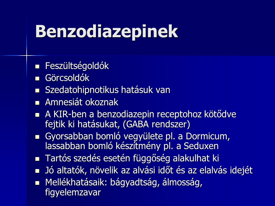 Benzodiazepinek Feszültségoldók Feszültségoldók Görcsoldók Görcsoldók Szedatohipnotikus hatásuk van Szedatohipnotikus hatásuk van Amnesiát okoznak Amnesiát okoznak A KIR-ben a benzodiazepin receptohoz kötődve fejtik ki hatásukat, (GABA rendszer) A KIR-ben a benzodiazepin receptohoz kötődve fejtik ki hatásukat, (GABA rendszer) Gyorsabban bomló vegyülete pl.