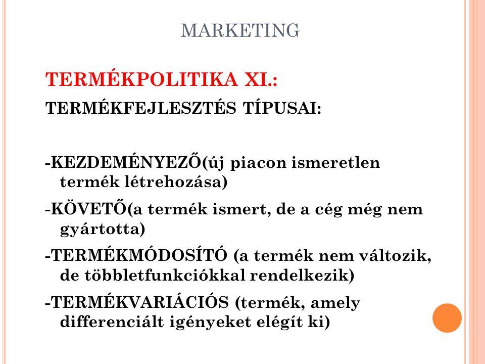 MARKETING TERMÉKPOLITIKA X.: TERMÉKFEJLESZTÉS TÍPUSAI: -KEZDEMÉNYEZŐ -KÖVETŐ -TERMÉKMÓDOSÍTÓ -TERMÉKVARIÁCIÓS
