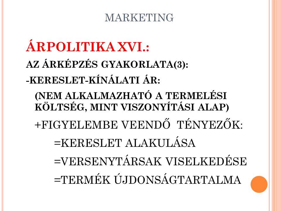 MARKETING ÁRPOLITIKA XV.: AZ ÁRKÉPZÉS GYAKORLATA(2): -VÁLTOZÓ HASZONKULCCSAL KIALAKÍTOTT ÁR: (MÓDSZERE HASONLÓ, CSAK ITT NEM ÁLLANDÓ A HASZONKULCS) +H