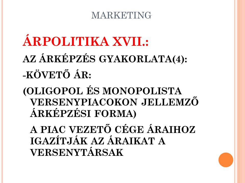 MARKETING ÁRPOLITIKA XVI.: AZ ÁRKÉPZÉS GYAKORLATA(3): -KERESLET-KÍNÁLATI ÁR: (NEM ALKALMAZHATÓ A TERMELÉSI KÖLTSÉG, MINT VISZONYÍTÁSI ALAP) +FIGYELEMB