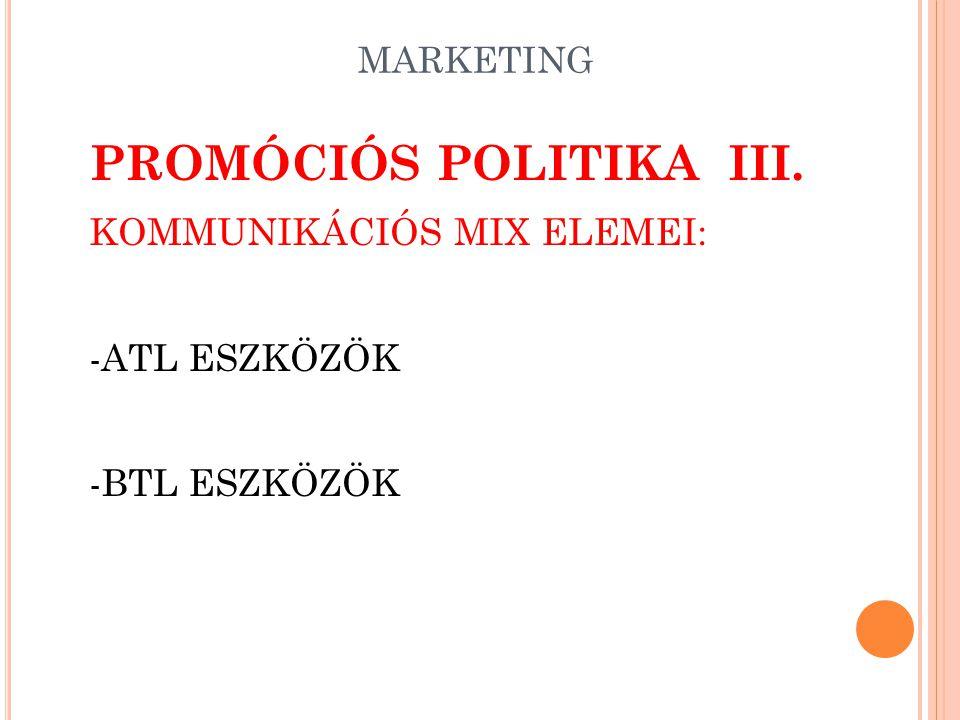 MARKETING PROMÓCIÓS POLITIKA II. KOMMUNIKÁCIÓS MIX ELEMEI: -REKLÁM -SZEMÉLYES ELADÁS (PERSONAL SELLING) -VÁSÁRLÁSÖSZTÖNZÉS (SALES PROMOTION) -PUBLIC R