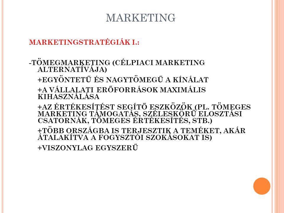 MARKETING MARKETINGSTRATÉGIÁK I.: -TÖMEGMARKETING (CÉLPIACI MARKETING ALTERNATÍVÁJA) +EGYÖNTETŰ ÉS NAGYTÖMEGŰ A KÍNÁLAT +A VÁLLALATI ERŐFORRÁSOK MAXIMÁLIS KIHASZNÁLÁSA +AZ ÉRTÉKESÍTÉST SEGÍTŐ ESZKÖZÖK (PL.