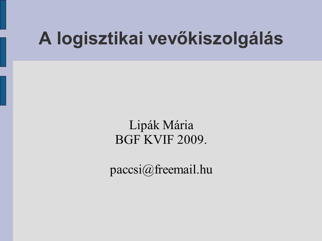 A logisztikai vevőkiszolgálás Lipák Mária BGF KVIF 2009. paccsi@freemail.hu