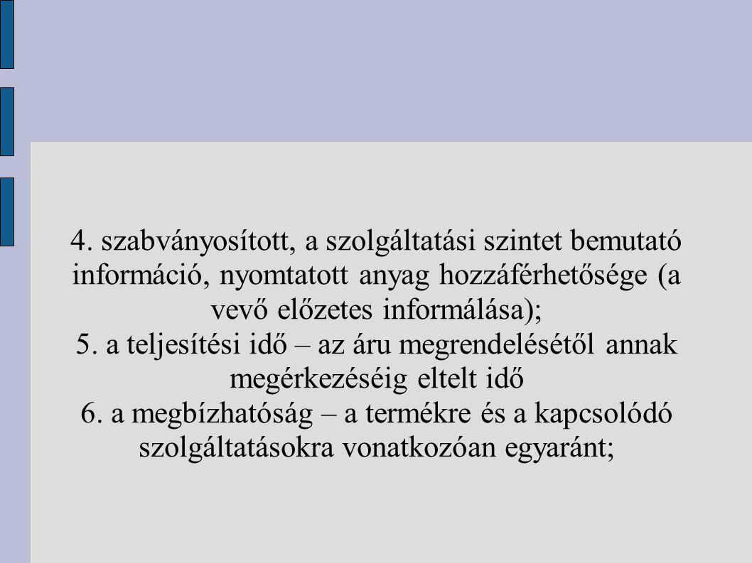 4. szabványosított, a szolgáltatási szintet bemutató információ, nyomtatott anyag hozzáférhetősége (a vevő előzetes informálása); 5. a teljesítési idő