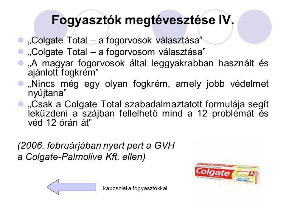 """Fogyasztók megtévesztése IV. """"Colgate Total – a fogorvosok választása"""" """"Colgate Total – a fogorvosom választása"""" """"A magyar fogorvosok által leggyakrab"""