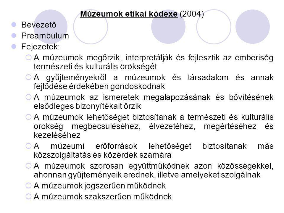 Múzeumok etikai kódexe (2004) Bevezető Preambulum Fejezetek:  A múzeumok megőrzik, interpretálják és fejlesztik az emberiség természeti és kulturális