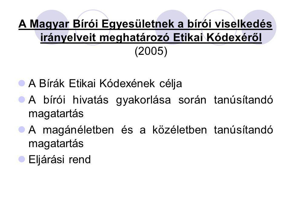 A Magyar Bírói Egyesületnek a bírói viselkedés irányelveit meghatározó Etikai Kódexéről (2005) A Bírák Etikai Kódexének célja A bírói hivatás gyakorlá