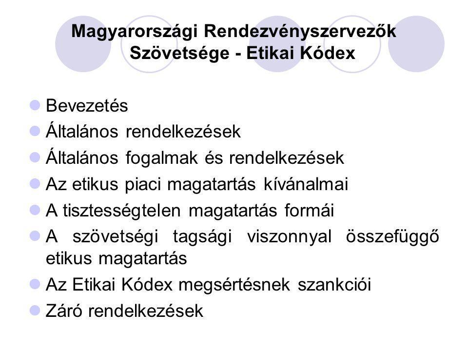 Magyarországi Rendezvényszervezők Szövetsége - Etikai Kódex Bevezetés Általános rendelkezések Általános fogalmak és rendelkezések Az etikus piaci maga