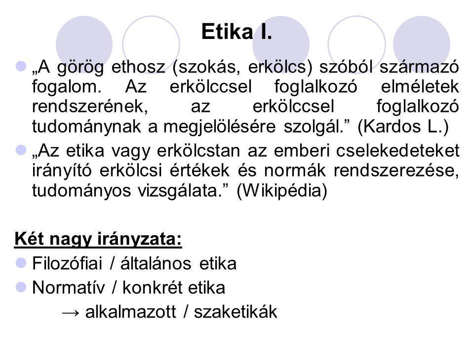 """Etika I. """"A görög ethosz (szokás, erkölcs) szóból származó fogalom. Az erkölccsel foglalkozó elméletek rendszerének, az erkölccsel foglalkozó tudomány"""