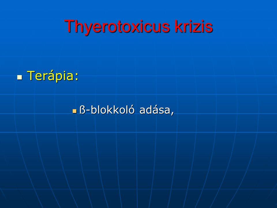 Thyerotoxicus krizis Terápia: Terápia: ß-blokkoló adása, ß-blokkoló adása,