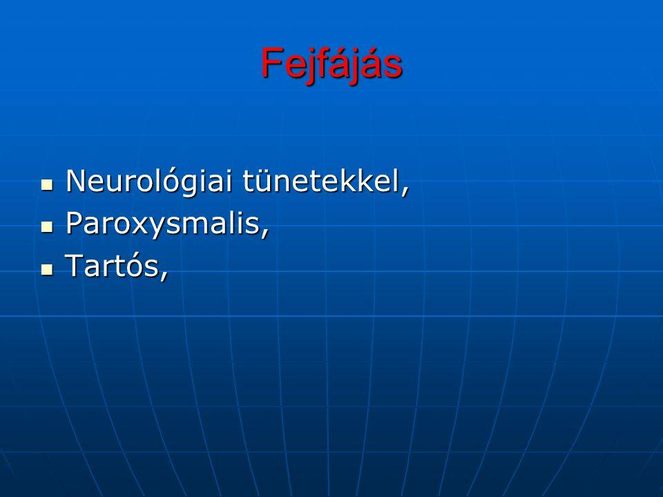 Fejfájás Neurológiai tünetekkel, Neurológiai tünetekkel, Paroxysmalis, Paroxysmalis, Tartós, Tartós,