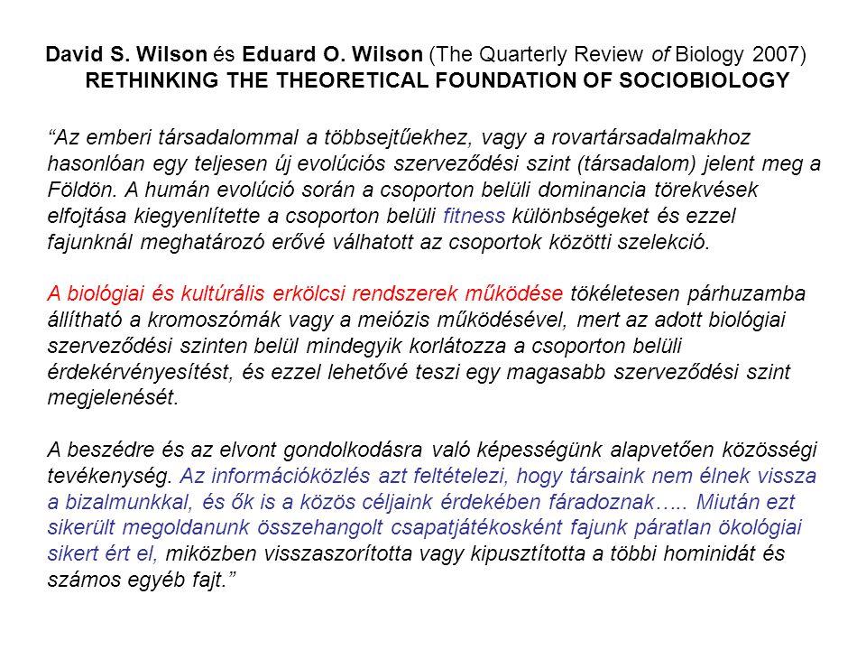 "David S. Wilson és Eduard O. Wilson (The Quarterly Review of Biology 2007) RETHINKING THE THEORETICAL FOUNDATION OF SOCIOBIOLOGY ""Az emberi társadalom"