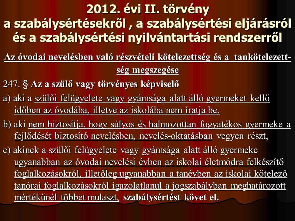 2012. évi II. törvény a szabálysértésekről, a szabálysértési eljárásról és a szabálysértési nyilvántartási rendszerről Az óvodai nevelésben való részv