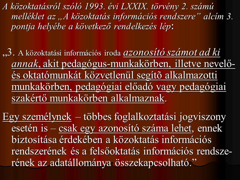 """A közoktatásról szóló 1993. évi LXXIX. törvény 2. számú melléklet az """"A közoktatás információs rendszere"""" alcím 3. pontja helyébe a következő rendelke"""