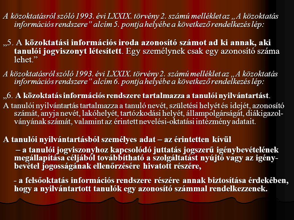 """A közoktatásról szóló 1993. évi LXXIX. törvény 2. számú melléklet az """"A közoktatás információs rendszere"""" alcím 5. pontja helyébe a következő rendelke"""