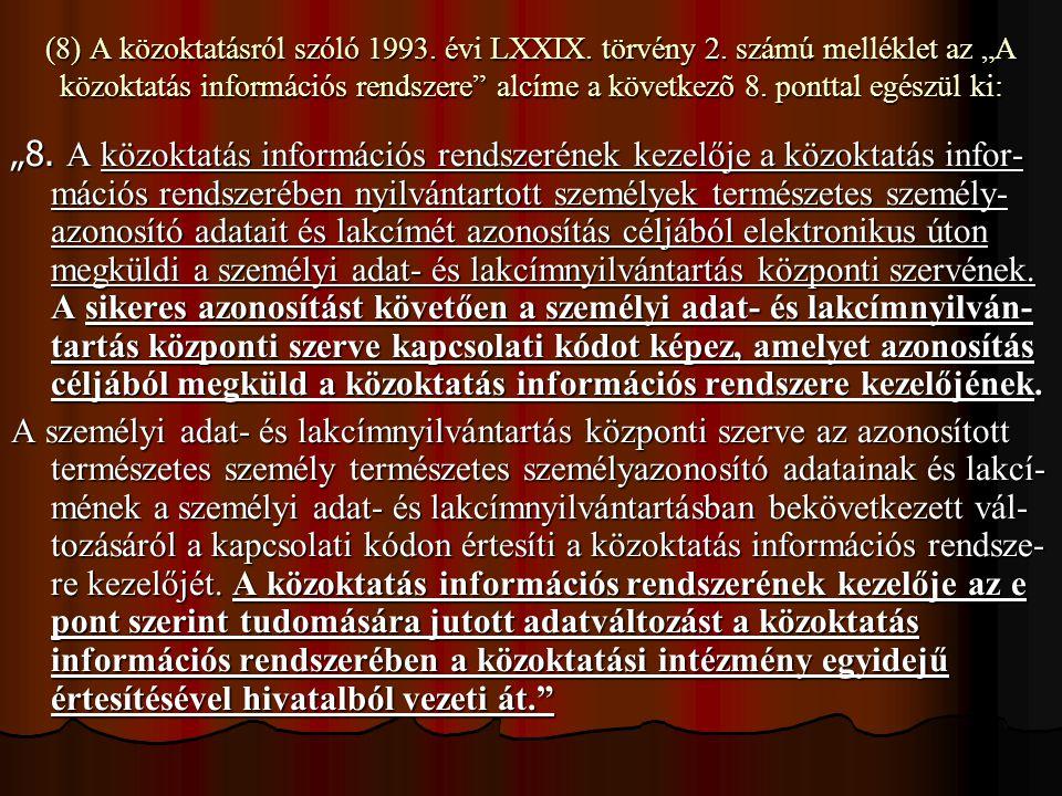 """(8) A közoktatásról szóló 1993. évi LXXIX. törvény 2. számú melléklet az """"A közoktatás információs rendszere"""" alcíme a következõ 8. ponttal egészül ki"""