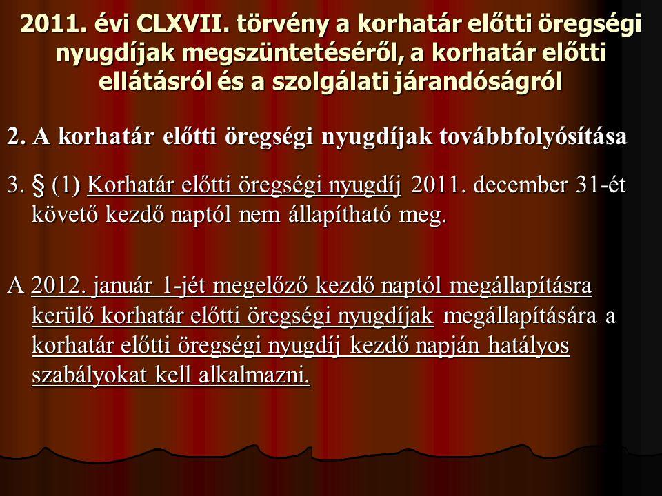 2011. évi CLXVII. törvény a korhatár előtti öregségi nyugdíjak megszüntetéséről, a korhatár előtti ellátásról és a szolgálati járandóságról 2. A korha