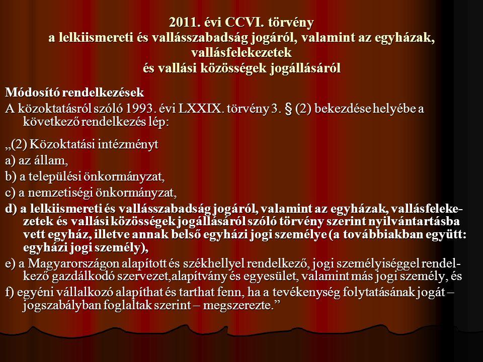 2011. évi CCVI. törvény a lelkiismereti és vallásszabadság jogáról, valamint az egyházak, vallásfelekezetek és vallási közösségek jogállásáról Módosít