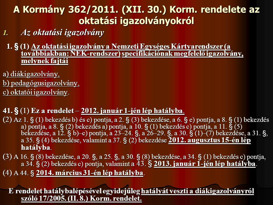 A Kormány 362/2011. (XII. 30.) Korm. rendelete az oktatási igazolványokról 1. Az oktatási igazolvány 1. § (1) Az oktatási igazolvány a Nemzeti Egysége