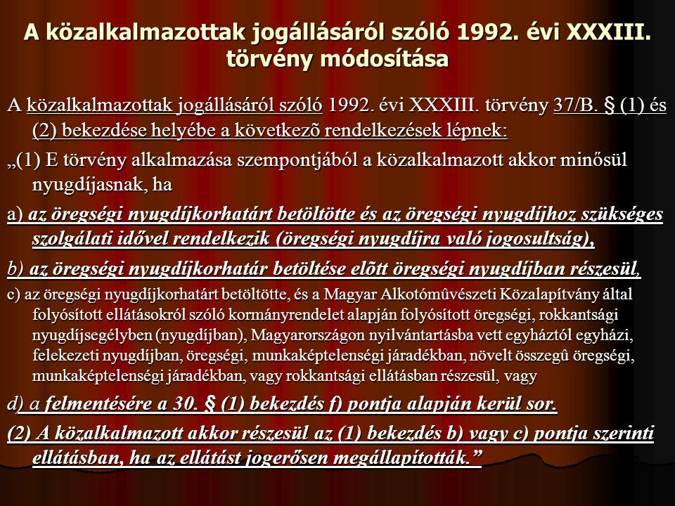 A közalkalmazottak jogállásáról szóló 1992. évi XXXIII. törvény módosítása A közalkalmazottak jogállásáról szóló 1992. évi XXXIII. törvény 37/B. § (1)