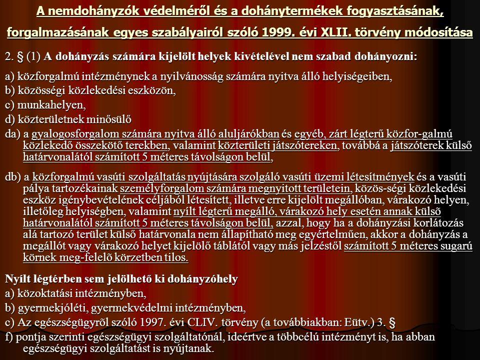A nemdohányzók védelméről és a dohánytermékek fogyasztásának, forgalmazásának egyes szabályairól szóló 1999. évi XLII. törvény módosítása 2. § (1) A d