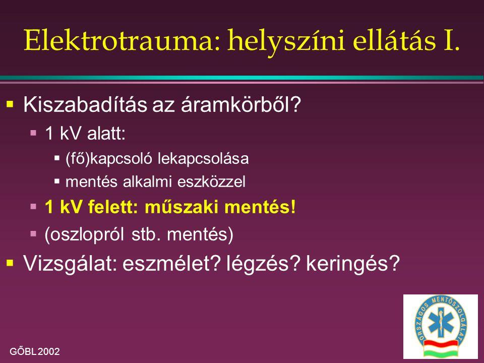 GŐBL 2002 Elektrotrauma: helyszíni ellátás I. Kiszabadítás az áramkörből.