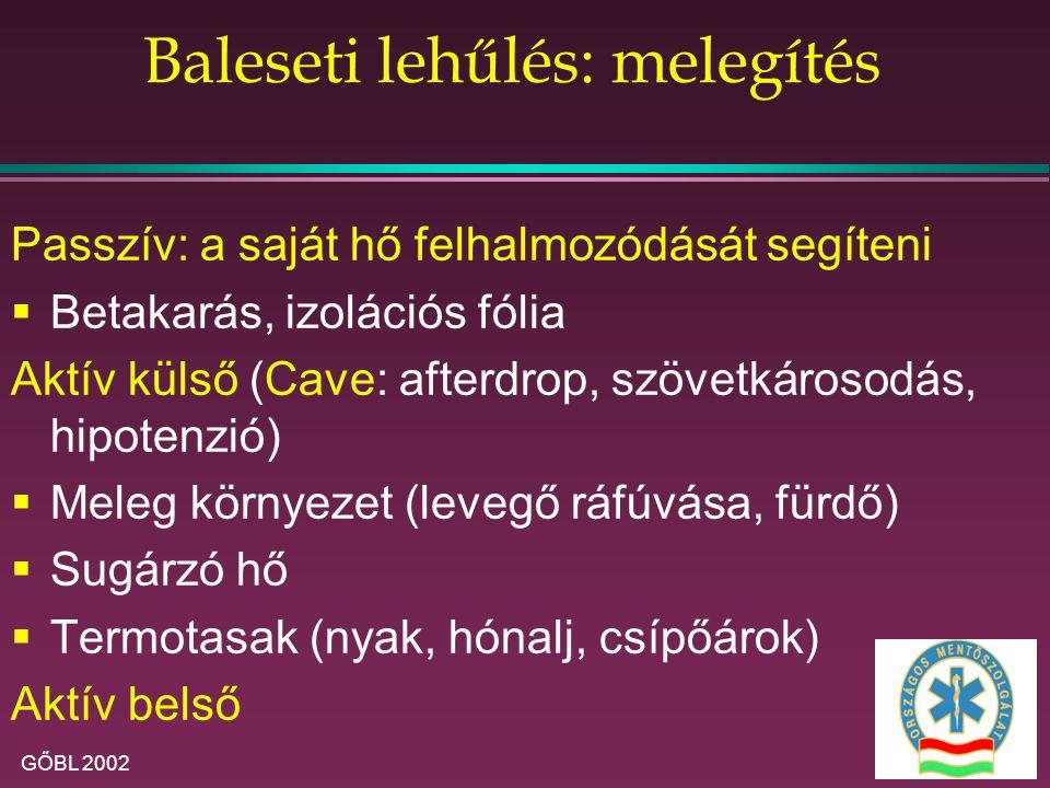 GŐBL 2002 Baleseti lehűlés: melegítés Passzív: a saját hő felhalmozódását segíteni  Betakarás, izolációs fólia Aktív külső (Cave: afterdrop, szövetká
