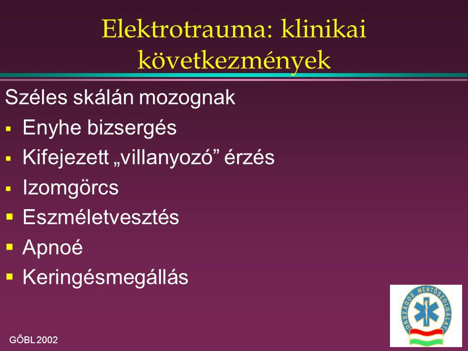 """GŐBL 2002 Elektrotrauma: klinikai következmények Széles skálán mozognak  Enyhe bizsergés  Kifejezett """"villanyozó érzés  Izomgörcs  Eszméletvesztés  Apnoé  Keringésmegállás"""