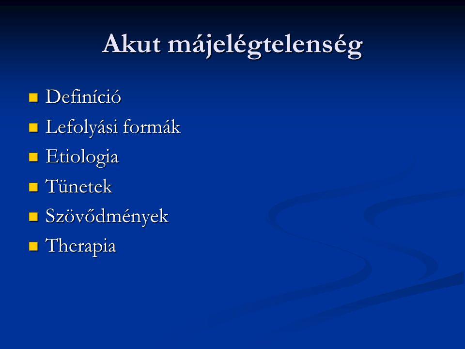Akut májelégtelenség Definíció Definíció Lefolyási formák Lefolyási formák Etiologia Etiologia Tünetek Tünetek Szövődmények Szövődmények Therapia Ther
