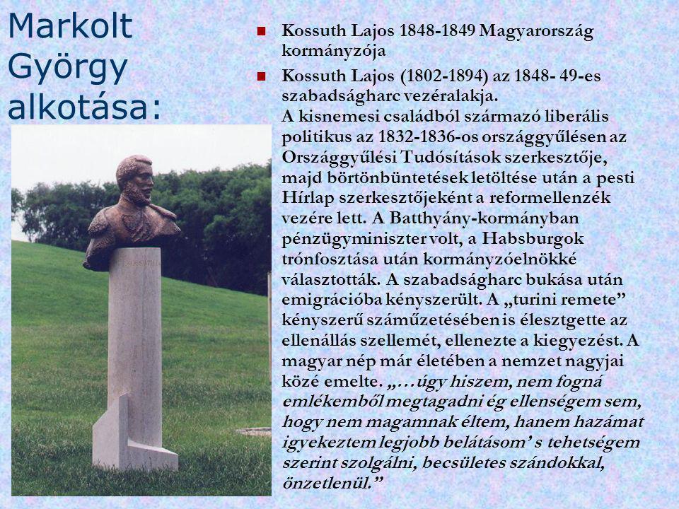 Markolt György alkotása: Kossuth Lajos 1848-1849 Magyarország kormányzója Kossuth Lajos (1802-1894) az 1848- 49-es szabadságharc vezéralakja. A kisnem
