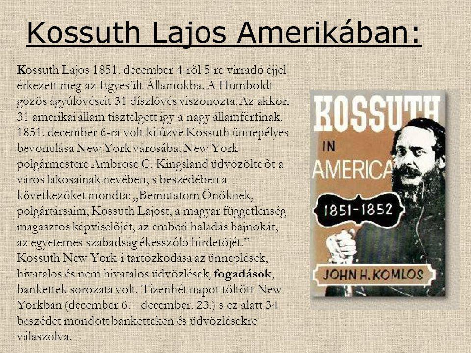 Kossuth Lajos Amerikában: Kossuth Lajos 1851. december 4-rõl 5-re virradó éjjel érkezett meg az Egyesült Államokba. A Humboldt gõzös ágyúlövéseit 31 d