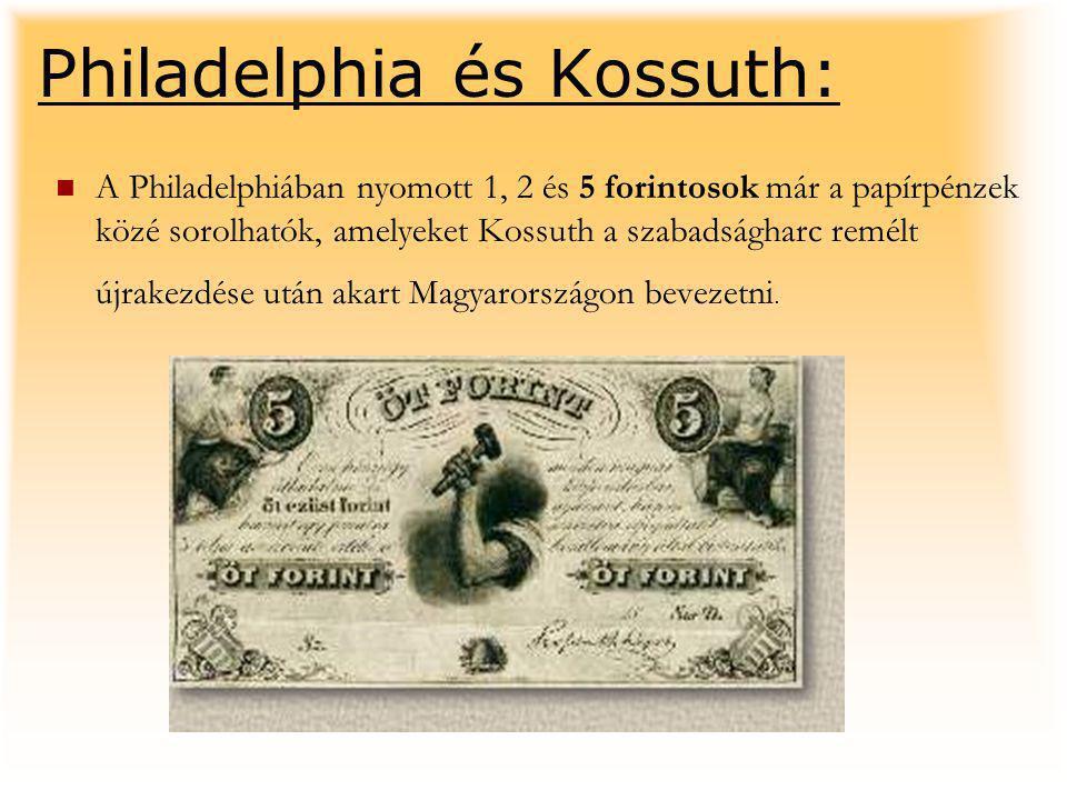 Philadelphia és Kossuth: A Philadelphiában nyomott 1, 2 és 5 forintosok már a papírpénzek közé sorolhatók, amelyeket Kossuth a szabadságharc remélt új