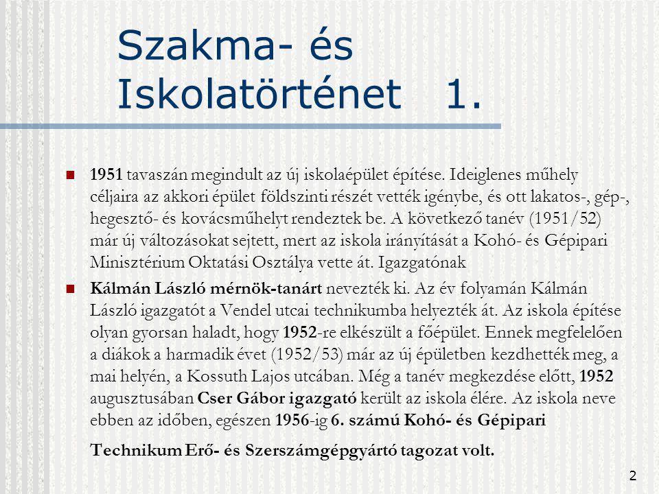 2 Szakma- és Iskolatörténet 1. 1951 tavaszán megindult az új iskolaépület építése. Ideiglenes műhely céljaira az akkori épület földszinti részét vetté