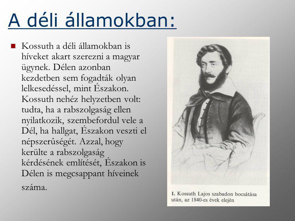 A déli államokban: Kossuth a déli államokban is híveket akart szerezni a magyar ügynek. Délen azonban kezdetben sem fogadták olyan lelkesedéssel, mint